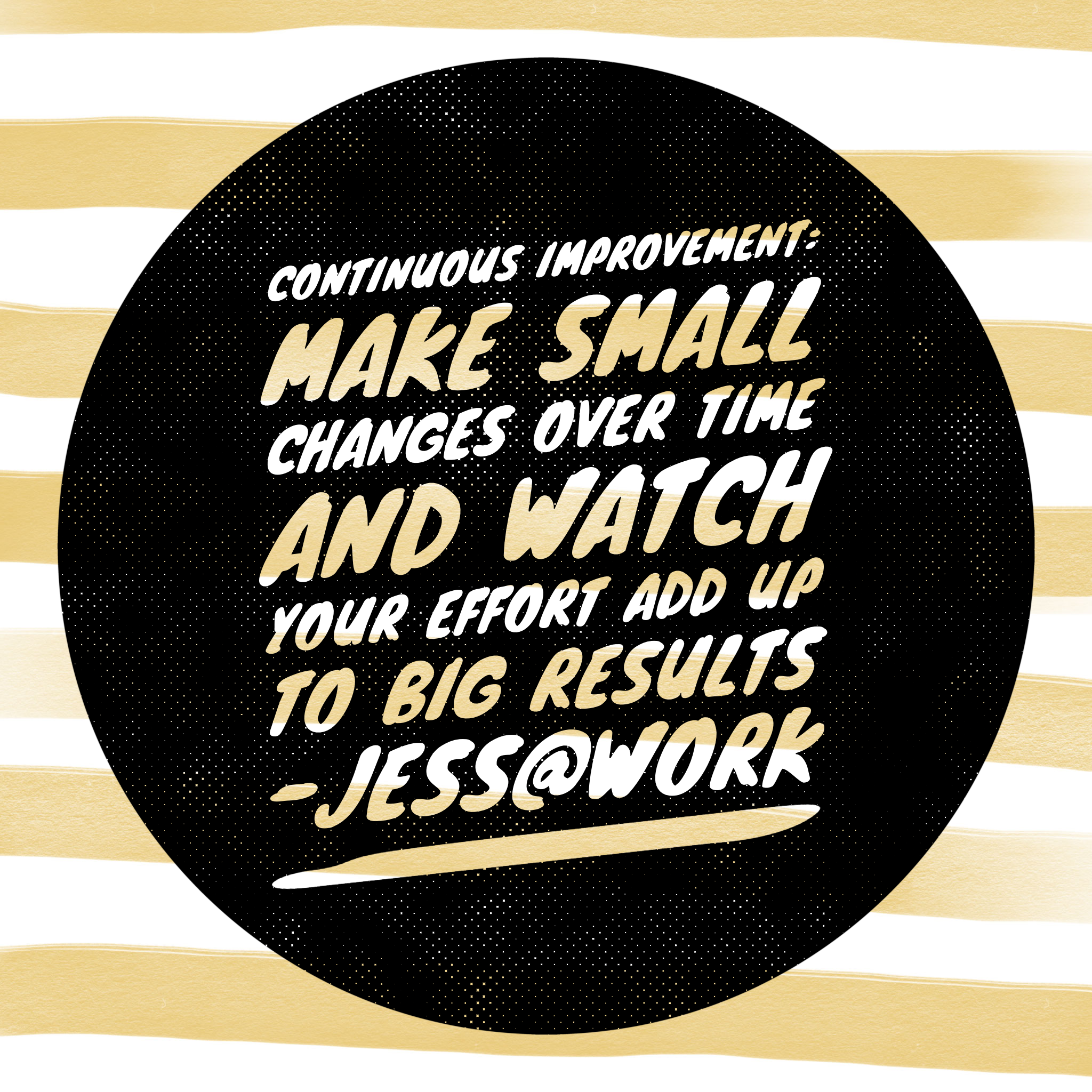 Continuous improvement make small changes over time and watch your changes add up to big results